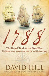 1788 - The Brutal Truth of the First Fleet. David Hill.