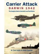 Carrier Attack - Darwin 1942 : The Complete Guide to Australia's own Pearl Harbor