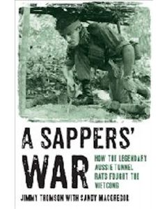 A Sappers' War - How the legendary Australian tunnel rats fought the Vietcong