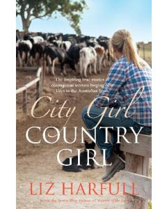 City Girl, Country Girl - The inspiring true stories of courageous women forging new lives in the Australian bush