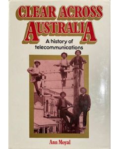 Clear Across Australia - A History of Telecommunications - second hand