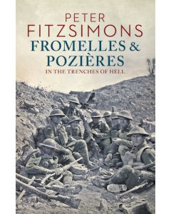 Fromelles & Pozieres - In the Trenches of Hell