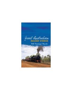 Great Australian Railway Stories Bill Marsh