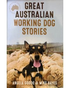 Great Australian Working Dog Stories - Angela Goode & Mike Hayes