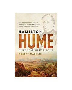 Hamilton Hume - Our Greatest Explorer