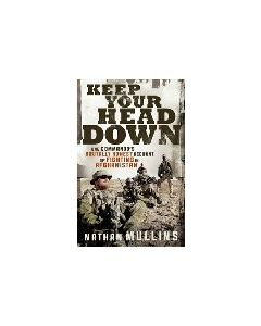 Keep Your Head Down One commandos brutally honest account of fighting in Afghanistan