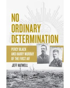 No Ordinary Determination - Percy Black & Harry Murray of the First AIF