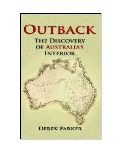 Outback:The Discovery of Australia's Interior Derek Parker.